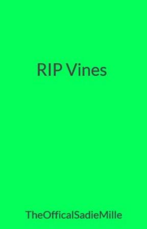 RIP Vines by TheOfficalSadieMille