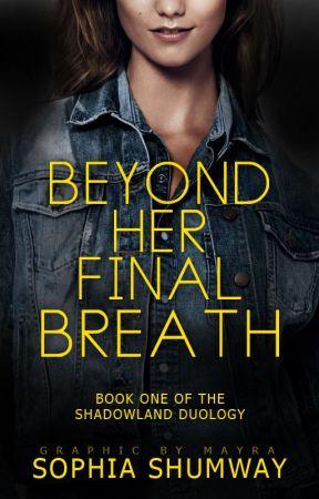 Beyond Her Final Breath (Book 1- Shadowland Duology)   Wattys2015 by BeyondCreative