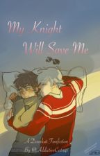 My Knight Will Save Me by AddictiveCatnip