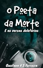 O Poeta da Morte e os Versos Deletérios by gustavo-valerio