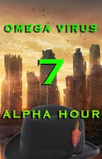 Omega Virus: Alpha Hour (book 7) by JakeAStrife
