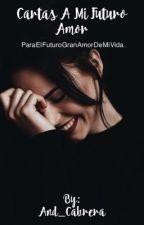 Cartas A Mi Futuro Amor   (COMPLETA) by And_Cabrera