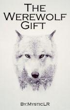 ~ The Werewolf Gift  by MysticLR