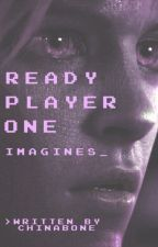 READY PLAYER ONE / Imagines by Chinabone