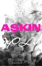 AŞKIN YOLU by SenanurMdnc