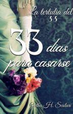 33 días para casarse [La Tertulia Del 33] by gretha-H