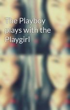 The Playboy plays with the Playgirl by Maristelley