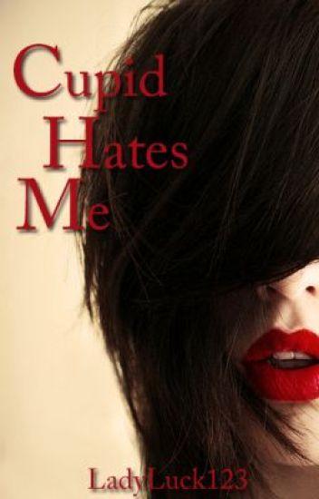 Cupid Hates Me ✔