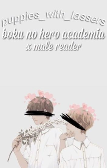My Hero Academia x Male Reader - Puppies_With_Lasers - Wattpad