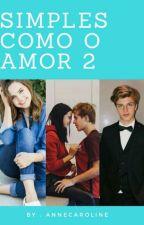 Simples como o amor 2 by AnnyCaroline35