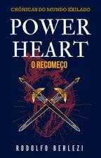 Power Heart: O Recomeço - Crônicas do Mundo Exilado by Dodozaum