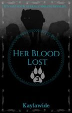 Her Blood Lost by Kaylawide