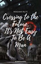 Crossing To The Future, It's Not Easy To Be A Man by PazoWritter