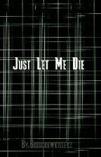 Just Let Me Die: Male Abused, Neglected, Heavily Depressed Reader X Yandere RWBY by Black_Bird_Org