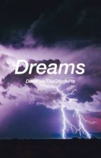 Dreams by DontPlayTheGNotePls