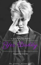 Yes Daddy || Sequel to Yes Sir (Namjoon Fanfic/Smut) ✔ by 0o_pervy_noona_o0