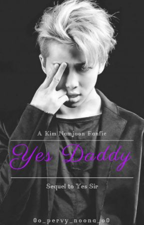 Yes Daddy    Sequel to Yes Sir (Namjoon Fanfic) ✔ by 0o_pervy_noona_o0