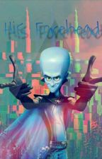 His forehead 《A Megamind x reader oneshot》 by grandmalulu