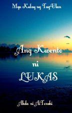 Ang Kwento ni Lukas by Ai_Tenshi