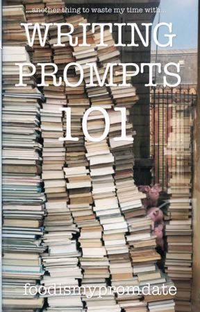 Writing Prompts 101 by foodismypromdate