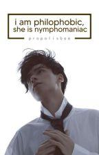 i am philophobic, she is nymphomaniac by propolisbee
