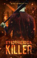 My Boyfriend is a Killer by SaviorKitty