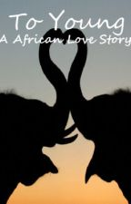 To Young A African Love Story by jennaGW