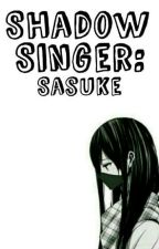 Shadow Singer: Sasuke by strawhat_pirate