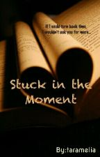 Stuck in the Moment by taramelia