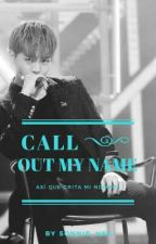 Call Out My Name  by Sonnie_Hee