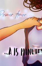 Primer amor... a 15 Minutos. by Vivesindrogas