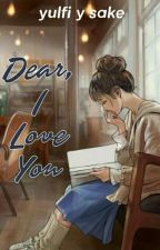 Dear, I Love You by khanza_inqilaby