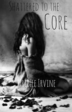 Shattered to the Core by ArielleIrvine