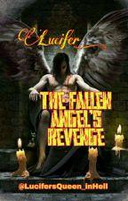LuciFer: The Fallen Angel's Revenge by LucifersQueen_inHell