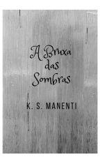 A Bruxa das Sombras by KSManenti