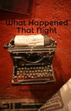 What Happened That Night by themormongirl