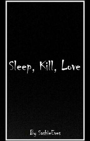 Sleep, Kill, Love by SashieEves