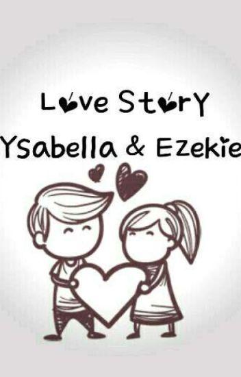 Love Story ( Ysabella & Ezekiel ) [COMPLETE]