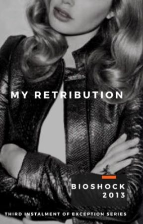 My Retribution (third instalment of Exception Series) by bioshock2013