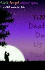 Till Death Do Us Part by kylecaranza143