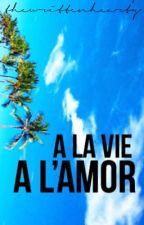 A la vie, à l'amor by transitionnfe