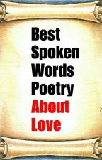 Best Spoken Words Poetry About Love (Completed)  by MajiAroy