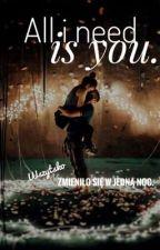 All i need is you.   Pl by llyzwinska