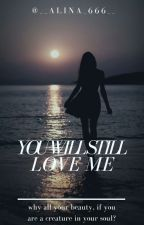you will still love me by __Alina_666__