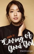 SBB 2: Loving A Good Girl (Wattys2016) by ElleStrange