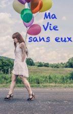 Ma Vie sans Eux [EN PAUSE] by MesGrandesHistoires