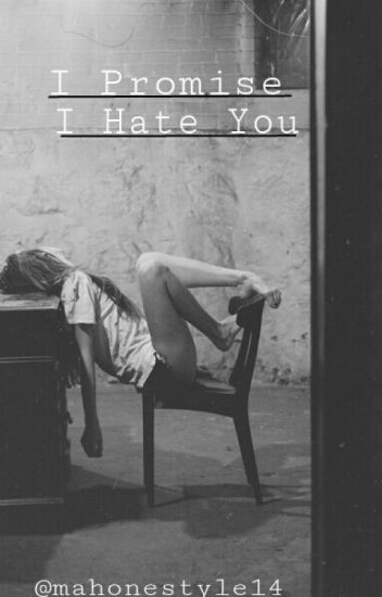 I promise, I hate you