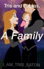 Tris and Tobias, a family. by I_AM_TRIS_EATON