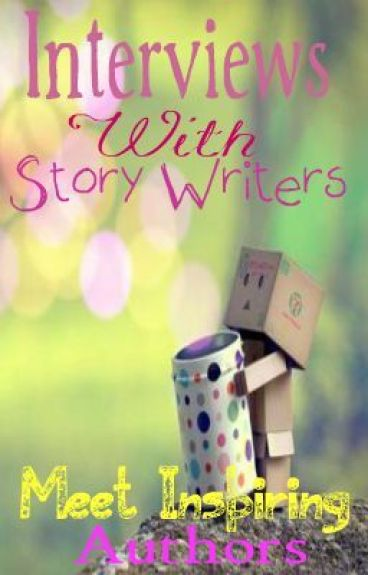 Interviews With Story Writers by ScaryFantasyLover13