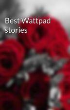 Best Wattpad  stories  by Pschyoi7645
